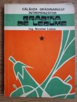 Nicolae Lupsa - Calauza gradinarului intreprinzator, gradina de legume  (volumul 1)