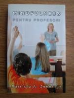Patricia A. Jennings - Mindfulness pentru profesori