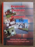 Reparati, curatati si renovati. Ghidul ideal pentru intretinerea intregii case