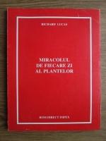 Anticariat: Richard Lucas - Miracolul de fiecare zi al plantelor