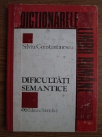 Anticariat: Silviu Constantinescu - Dificultati semantice