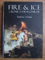 Anticariat: Stelian Turlea - Fire and ice, cronica dragonilor