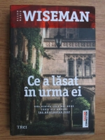 Anticariat: Ellen Marie Wiseman - Ce a lasat in urma ei