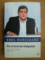 Anticariat: Emil Hurezeanu - Pe trecerea timpului. Jurnal politic romanesc 1996-2015