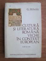 Anticariat: G. Mihaila - Cultura si literatura romana veche in context european
