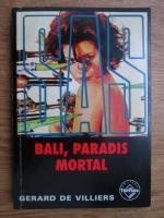 Anticariat: Gerard de Villiers - Bali, paradis mortal