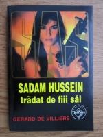 Anticariat: Gerard de Villiers - Sadam Hussein tradat de fiii sai