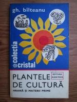 Gh. Balteanu - Plantele de cultura. Hrana si materii prime