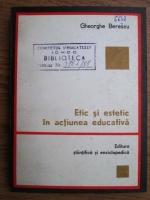 Anticariat: Gheorghe Berescu - Etic si estetic in actiunea educativa
