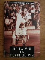 Anticariat: Gheorghe Viziru - De la vis, la tenis de vis