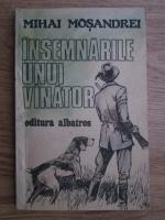 Anticariat: Mihai Mosandrei - Insemnarile unui vanator