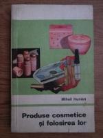 Mihail Hunian - Produse cosmetice si folosirea lor
