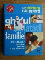 Miriam Stoppard - Ghidul sanatatii familiei. Un indrumar esential pentru toate varstele