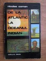 Anticariat: Nicolae Coman - De la Atlantic la oceanul Indian