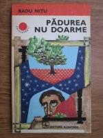 Anticariat: Radu Nitu - Padurea nu doarme