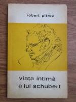 Anticariat: Robert Pitrou - Viata intima a lui Schubert