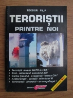 Anticariat: Teodor Filip - Teroristi printre noi