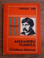 Anticariat: Virgiliu Ene - Alexandru Vlahuta