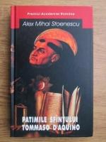 Alex Mihai Stoenescu - Patimile sfantului Tommaso d Aquino