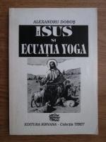Anticariat: Alexandru Dobos - Isus si ecuatia yoga