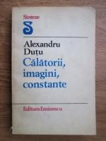 Anticariat: Alexandru Dutu - Calatorii, imagini, constante