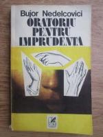 Anticariat: Bujor Nedelcovici - Oratoriu pentru imprudenta