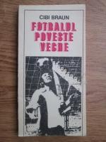 Anticariat: Cibi Braun - Fotbalul poveste veche