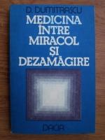 Anticariat: D. Dumitrascu - Medicina intre miracol si dezamagire