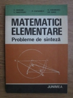 Anticariat: Dan Branzei, T. Precupanu, N. Papaghiuc - Matematici elementare. Probleme de sinteza