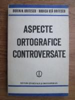 Anticariat: Dorin N. Uritescu - Aspecte ortografice controversate