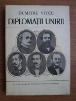 Anticariat: Dumitru Vitcu - Diplomatii Unirii