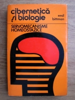 Anticariat: Emil Bittman - Cibernetica si biologie, servomecanisme homeostazice