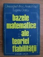Anticariat: Gheorghe Mihoc, Aneta Muja, Eugeniu Diatcu - Bazele matematice ale teoriei fiabilitatii