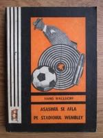 Anticariat: Hans Walldorf - Asasinul se afla pe stadionul Wembley
