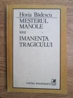 Anticariat: Horia Badescu - Mesterul Manole sau imanenta tragicului