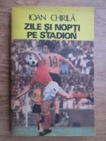 Ioan Chirila - Zile si nopti pe stadion