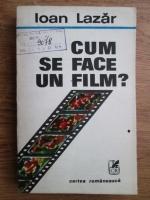 Ioan Lazar - Cum se face un film?