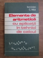 Ion D. Ion, Constantin Nita - Elemente de aritmetica cu aplicatii in tehnici de calcul