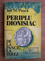 Anticariat: Ion M. Pusca - Periplu dionisiac de la Panciu la Jerez