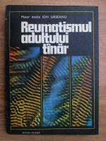 Anticariat: Ion Urseanu - Reumatismul adultului tanar