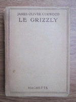 Anticariat: James Oliver Curwood - Le grizzly