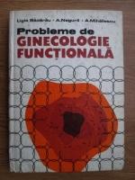 Anticariat: Ligia Badarau, A. Negura, A. Mihailescu - Probleme de ginecologie functionala