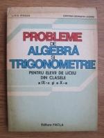 Anticariat: Liviu Pirsan, Cristina Georgeta Lazanu - Probleme de algebra si trigonometrie pentru elevii de liceu din clasele a IX-a si a X-a