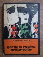 Anticariat: M. Steiga, L. Volfs - Garda la regina briliantelor