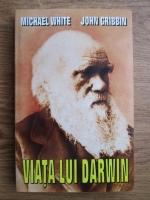 Michael White, John Gribbin - Viata lui Darwin