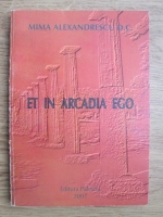 Mima Alexandrescu D. C. - Et in Arcadia ego