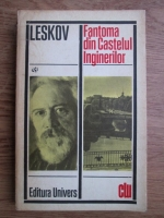 Anticariat: Nikolai Leskov - Fantoma din castelul inginerilor