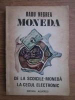 Anticariat: Radu Negrea - Moneda. De la scoicile moneda la cecul electronic