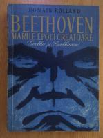 Romain Rolland - Beethoven. Marile epoci creatoare. Goethe si Beethoven