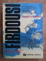 Romulus Dinu - Cartea regilor de Firdousi repovestita in romaneste in proza si alexandrini a vitejilor lui Rustem